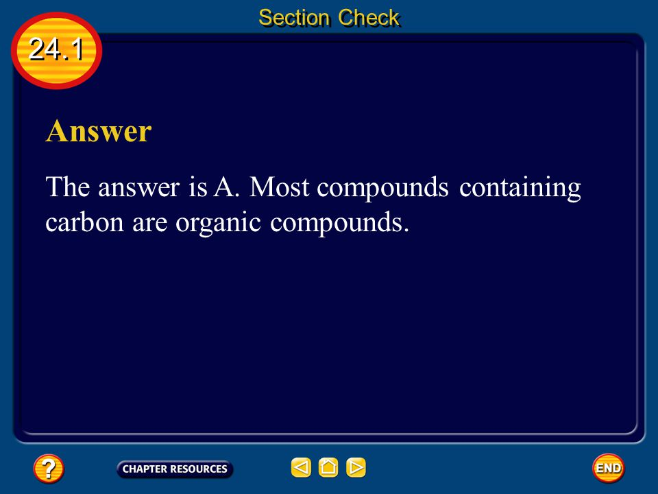 Section Check 24.1 Answer The answer is A. Most compounds containing carbon are organic compounds.