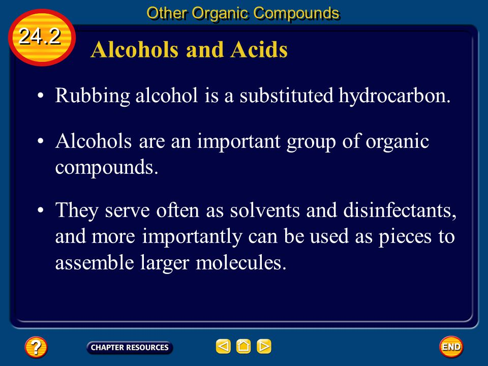 Alcohols and Acids 24.2 Rubbing alcohol is a substituted hydrocarbon.