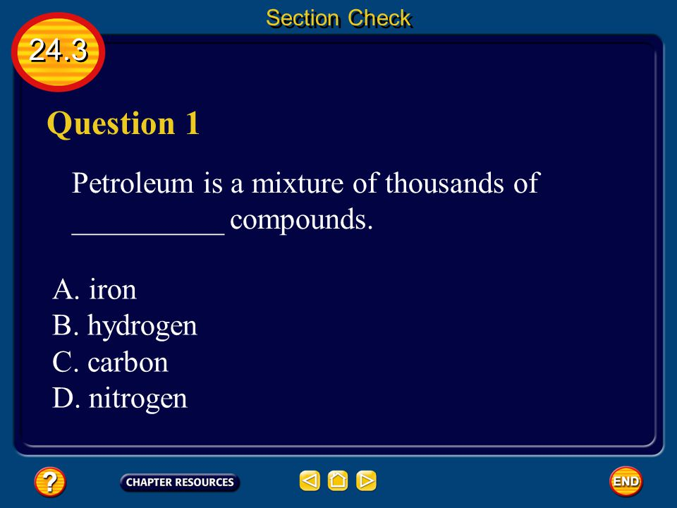 Section Check 24.3. Question 1. Petroleum is a mixture of thousands of __________ compounds. A. iron.