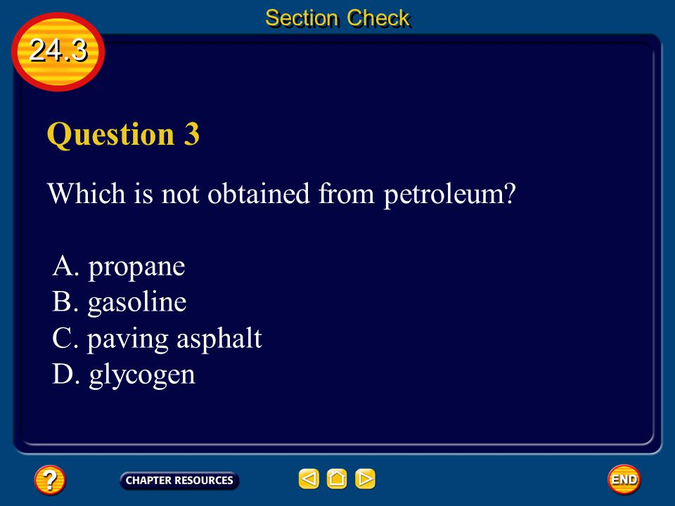 Question 3 24.3 Which is not obtained from petroleum A. propane
