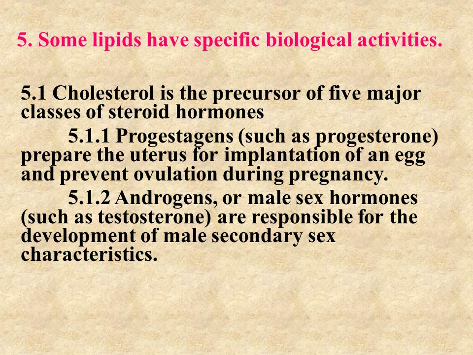 5. Some lipids have specific biological activities.