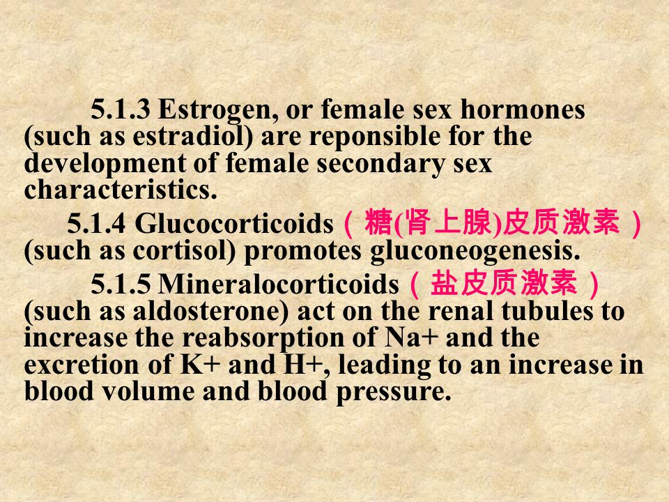 5.1.3 Estrogen, or female sex hormones (such as estradiol) are reponsible for the development of female secondary sex characteristics.