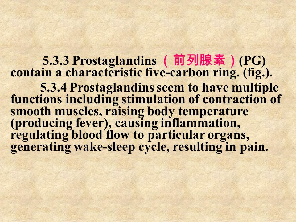 5.3.3 Prostaglandins (前列腺素)(PG) contain a characteristic five-carbon ring. (fig.).