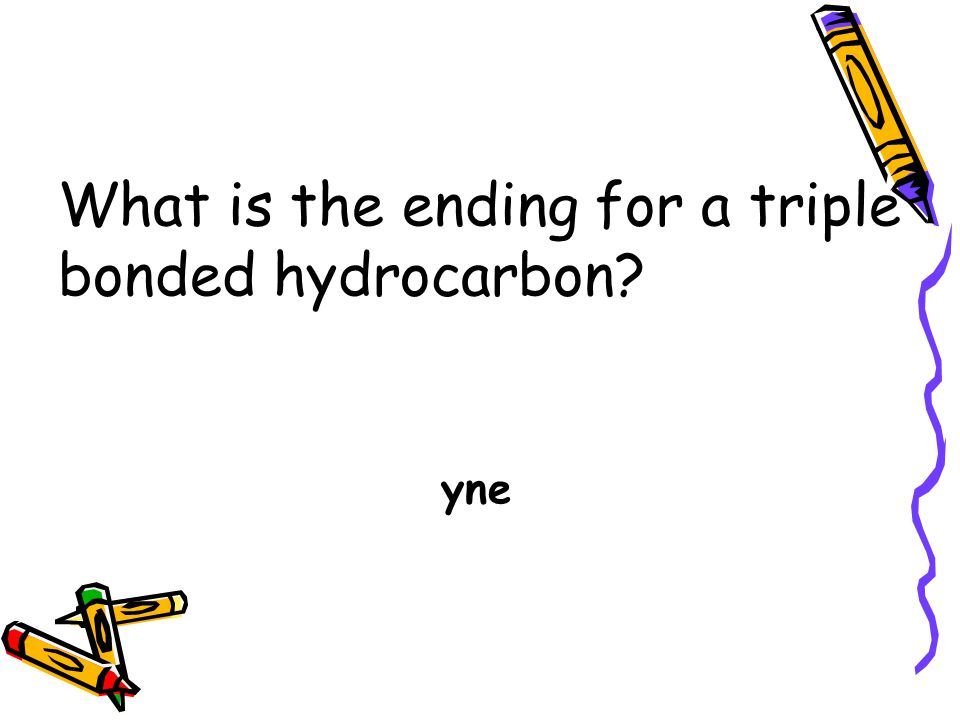 What is the ending for a triple bonded hydrocarbon