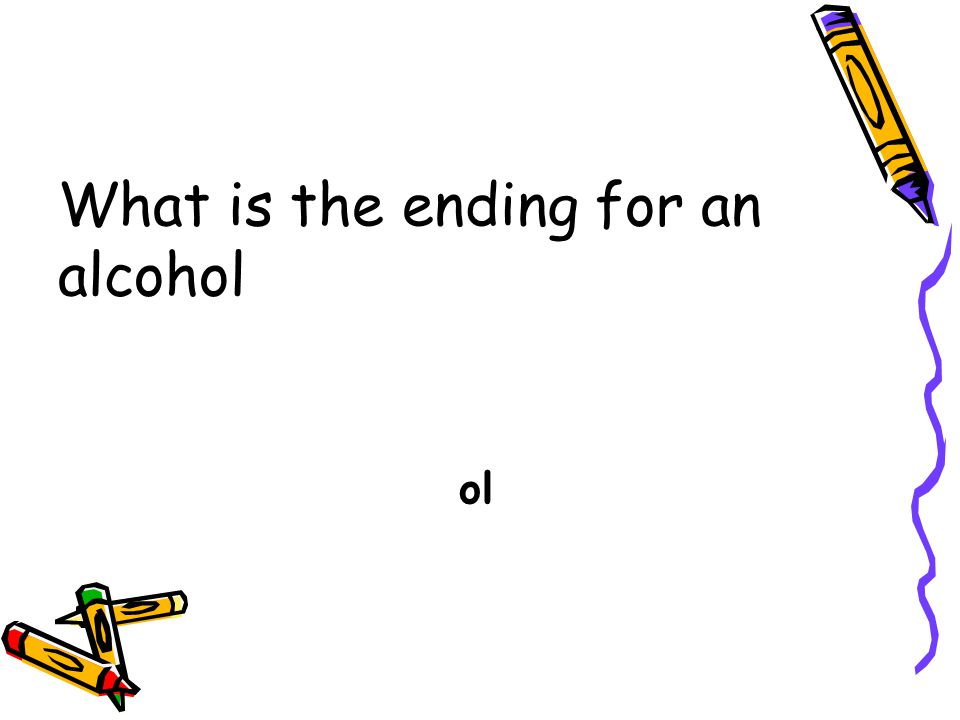 What is the ending for an alcohol
