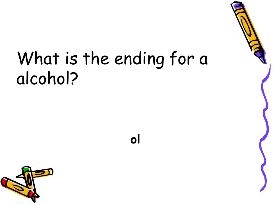 What is the ending for a alcohol