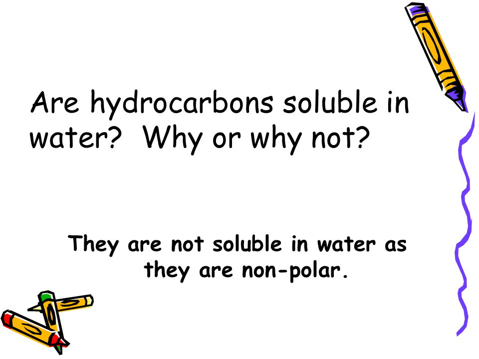 Are hydrocarbons soluble in water Why or why not