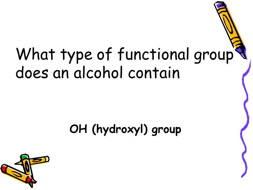 What type of functional group does an alcohol contain