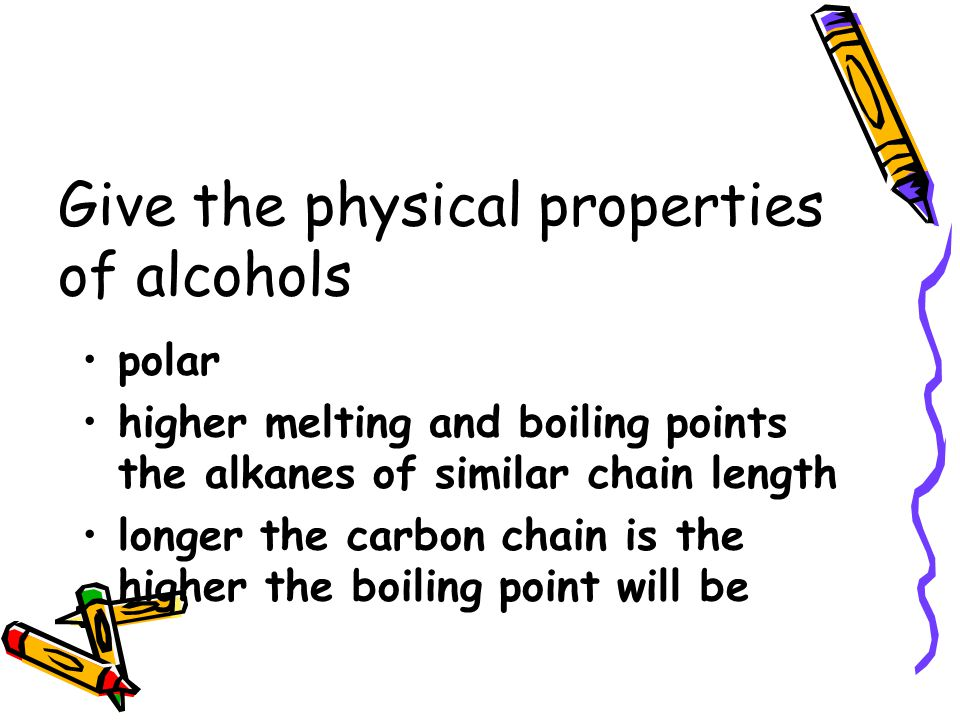 Give the physical properties of alcohols