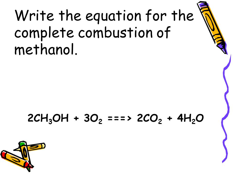 Write the equation for the complete combustion of methanol.
