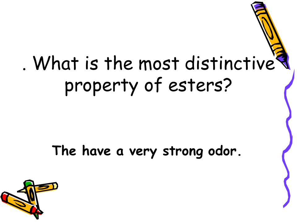 . What is the most distinctive property of esters