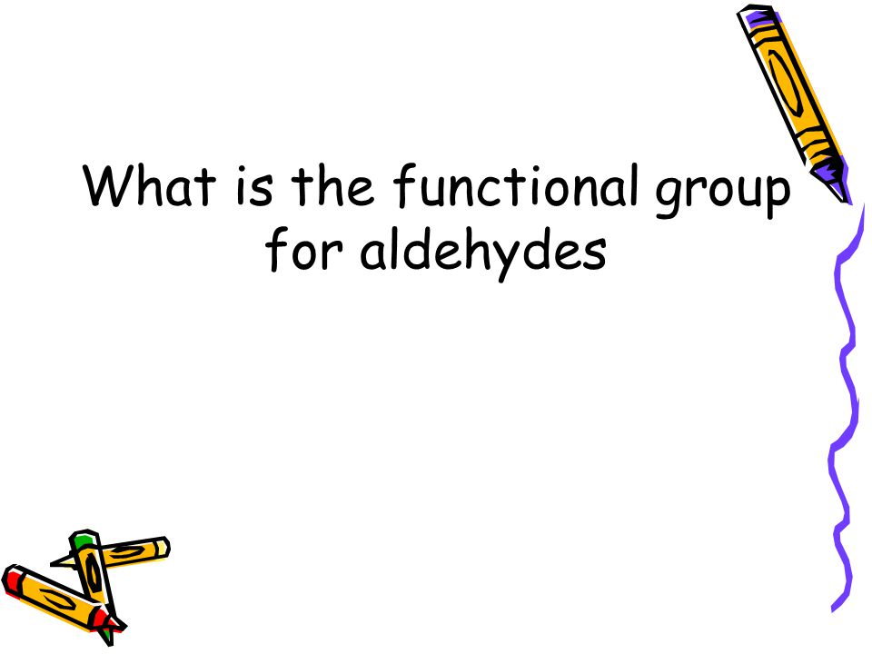 What is the functional group for aldehydes