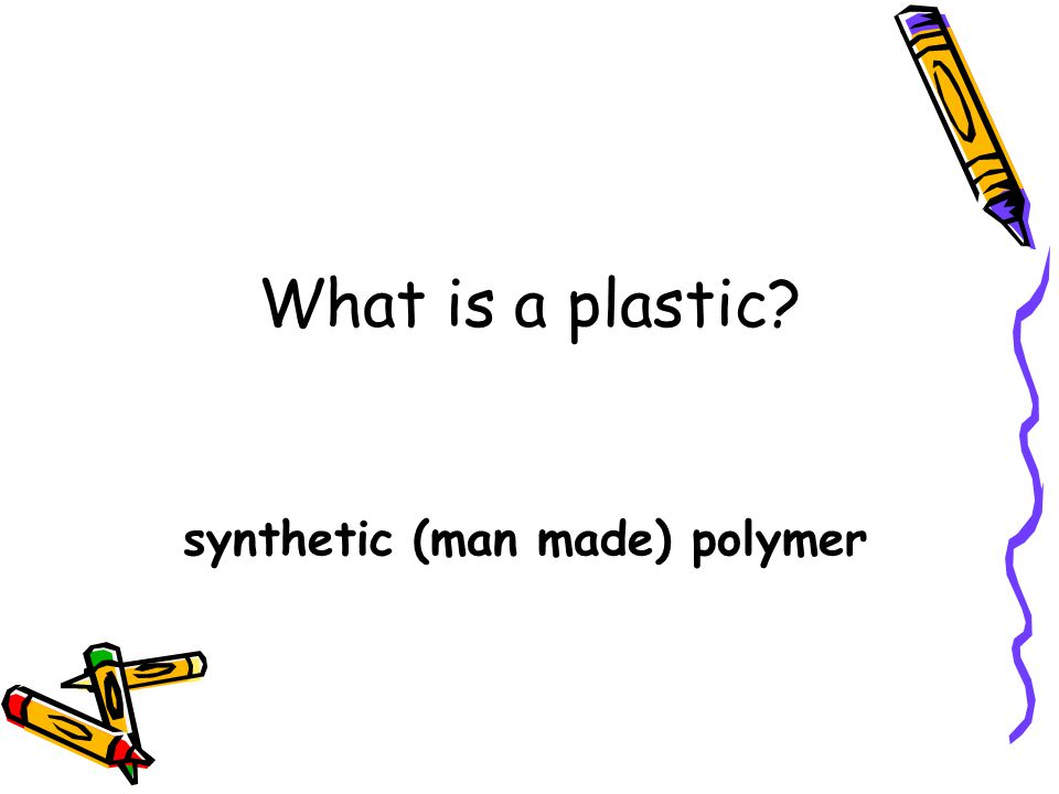 synthetic (man made) polymer
