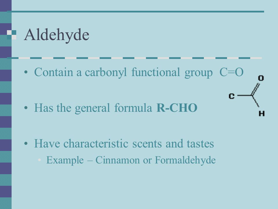 Aldehyde Contain a carbonyl functional group C=O