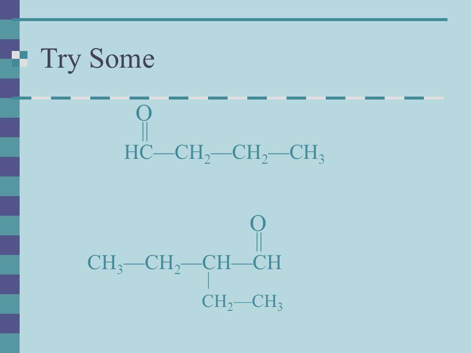 Try Some O HC—CH2—CH2—CH3 CH3—CH2—CH—CH || O || | CH2—CH3