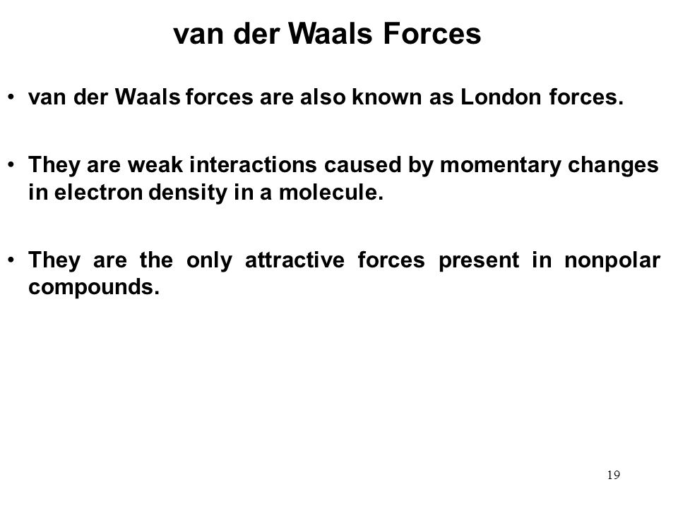 van der Waals Forces van der Waals forces are also known as London forces.