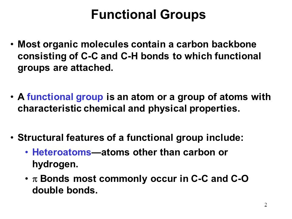 Functional Groups Most organic molecules contain a carbon backbone consisting of C-C and C-H bonds to which functional groups are attached.