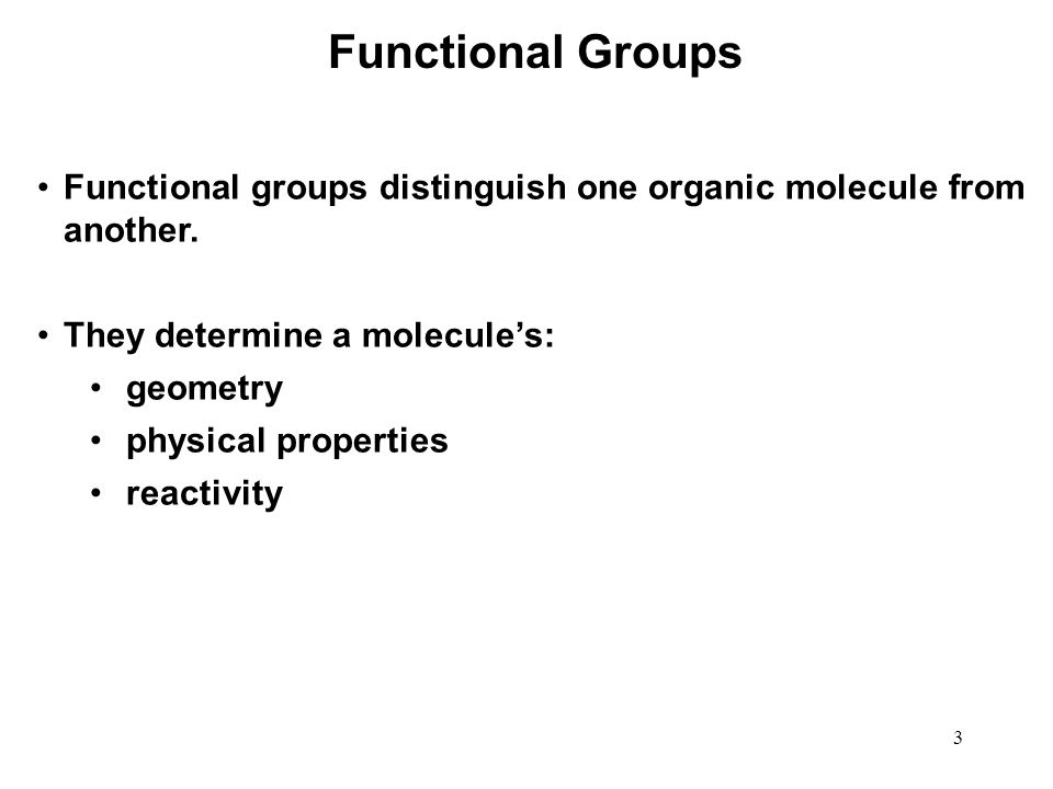 Functional Groups Functional groups distinguish one organic molecule from another. They determine a molecule's: