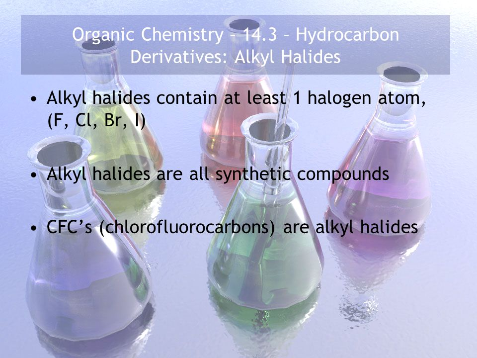 Organic Chemistry – 14.3 – Hydrocarbon Derivatives: Alkyl Halides