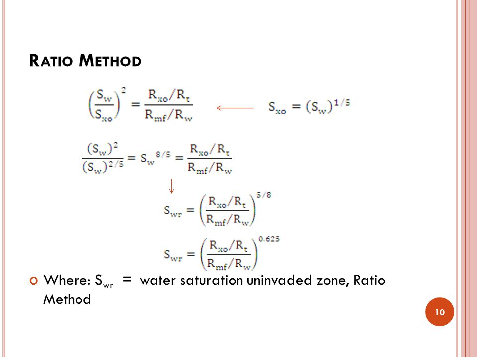 Ratio Method Where: Swr = water saturation uninvaded zone, Ratio Method