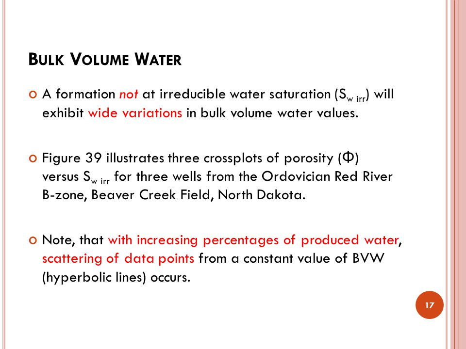 Bulk Volume Water A formation not at irreducible water saturation (Sw irr) will exhibit wide variations in bulk volume water values.
