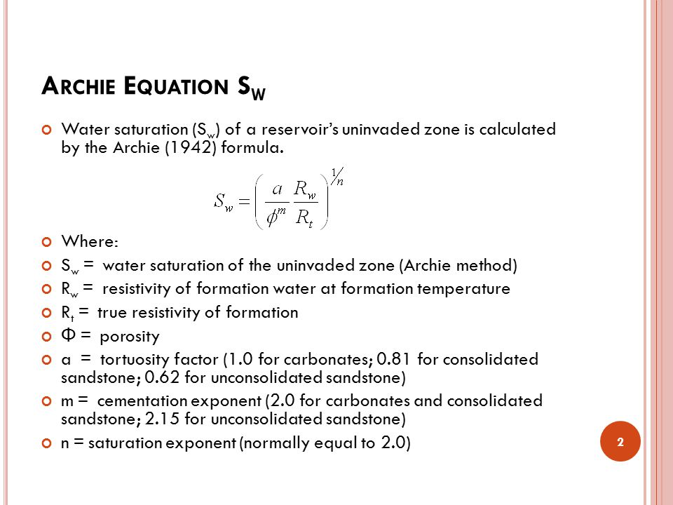 Archie Equation Sw Water saturation (Sw) of a reservoir's uninvaded zone is calculated by the Archie (1942) formula.