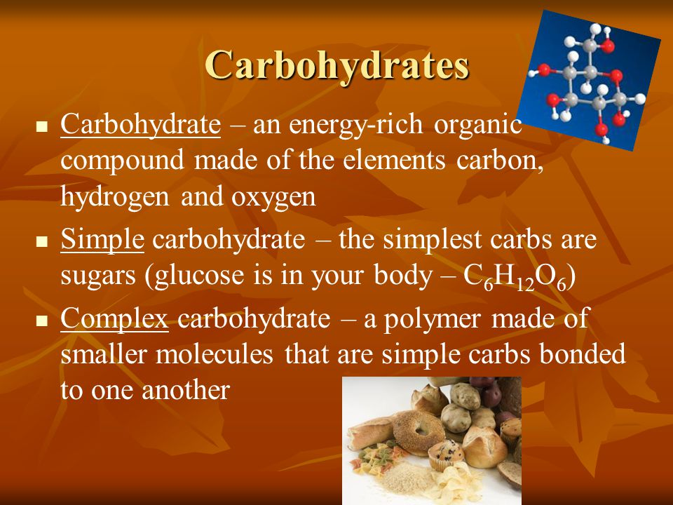 Carbohydrates Carbohydrate – an energy-rich organic compound made of the elements carbon, hydrogen and oxygen.