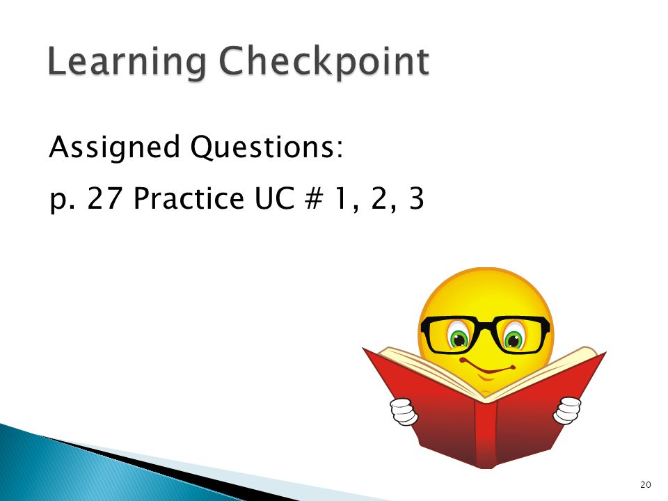 Learning Checkpoint Assigned Questions: p. 27 Practice UC # 1, 2, 3
