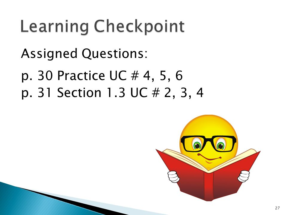 Learning Checkpoint Assigned Questions: p. 30 Practice UC # 4, 5, 6