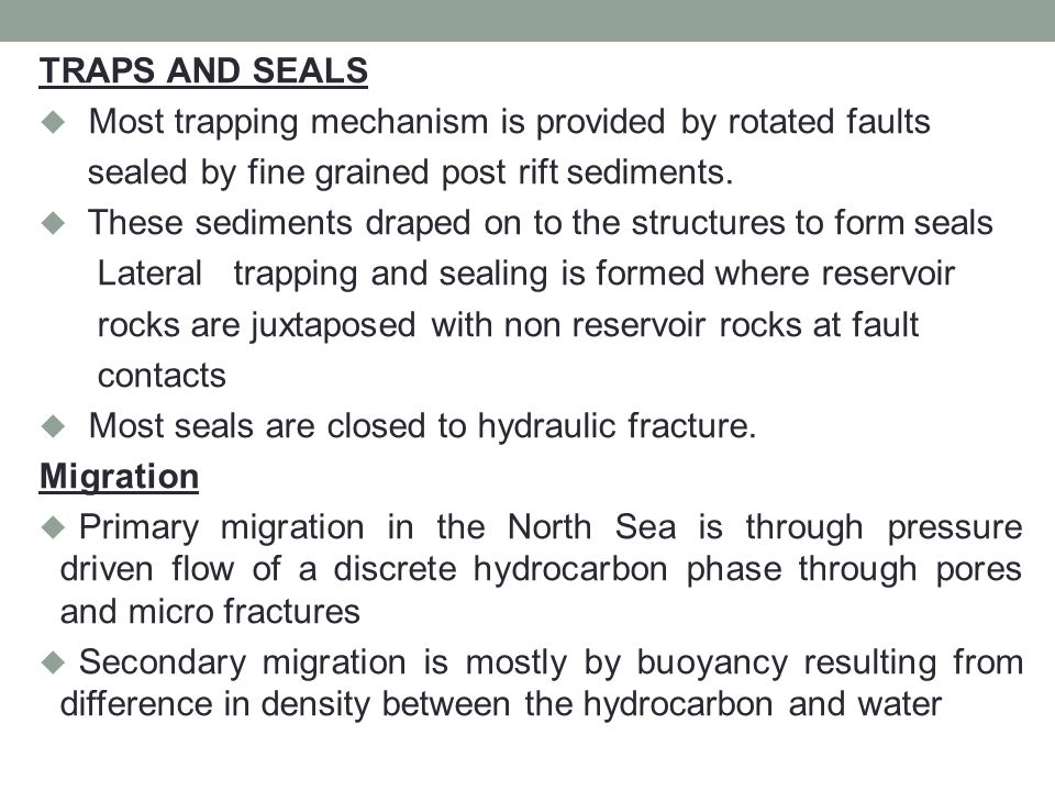 TRAPS AND SEALS Most trapping mechanism is provided by rotated faults. sealed by fine grained post rift sediments.