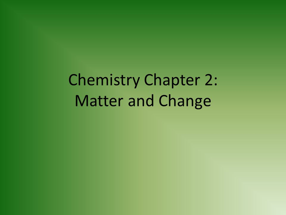 Chemistry Chapter 2: Matter and Change