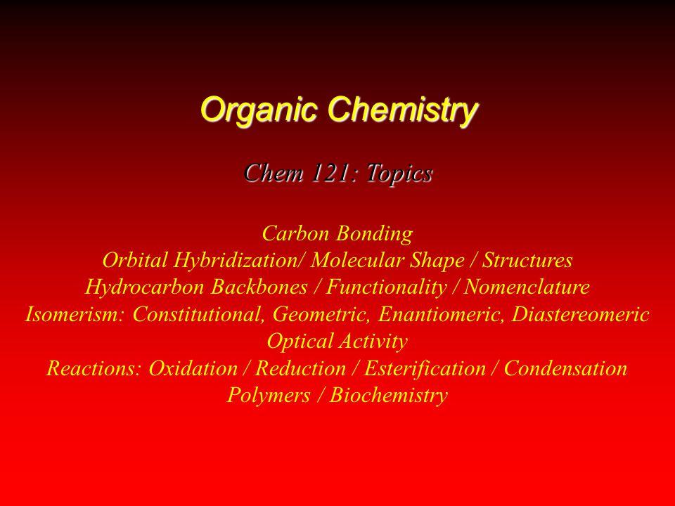 Organic Chemistry Chem 121: Topics Carbon Bonding