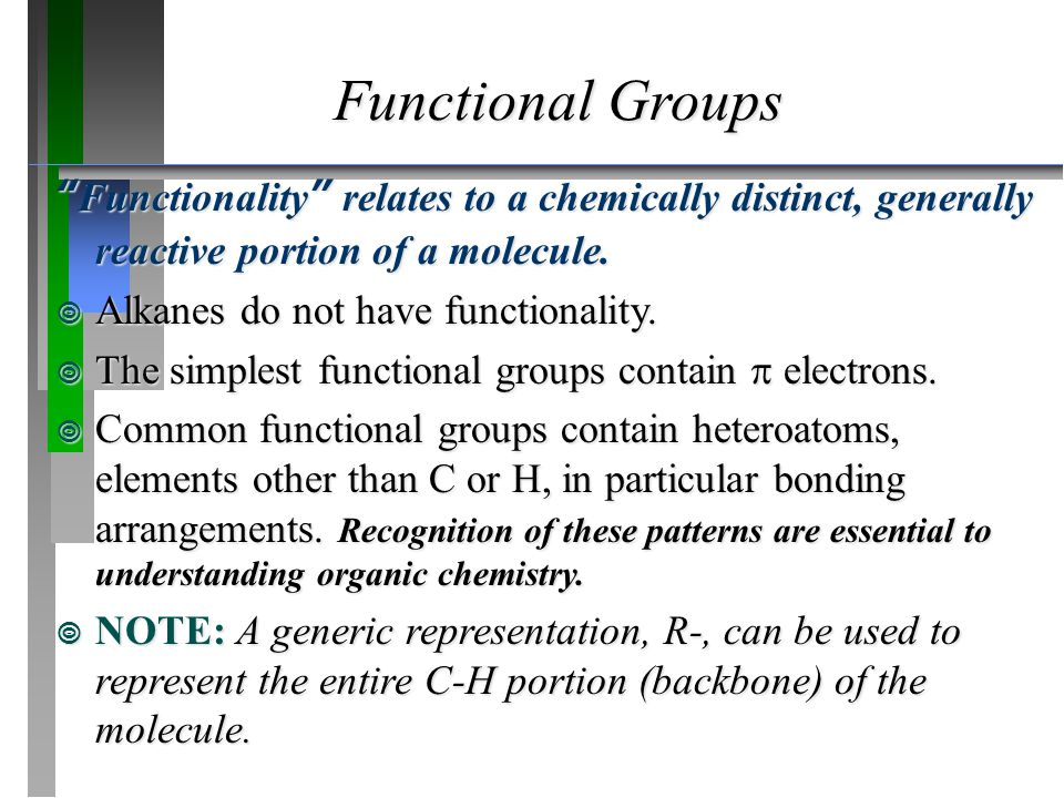 Functional Groups Functionality relates to a chemically distinct, generally reactive portion of a molecule.