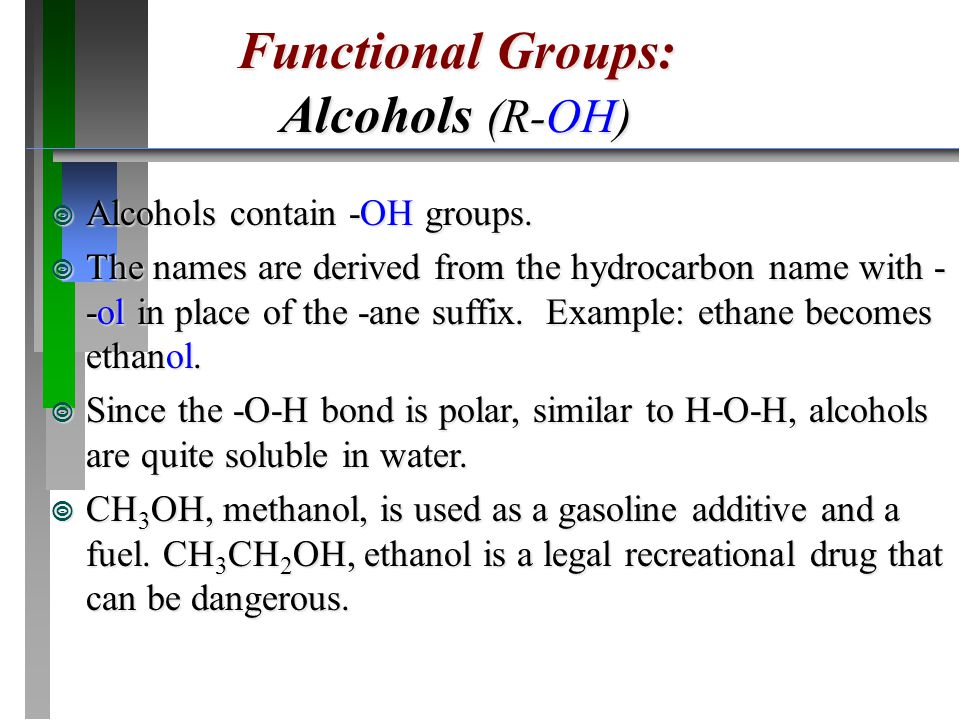 Functional Groups: Alcohols (R-OH) Alcohols contain -OH groups.