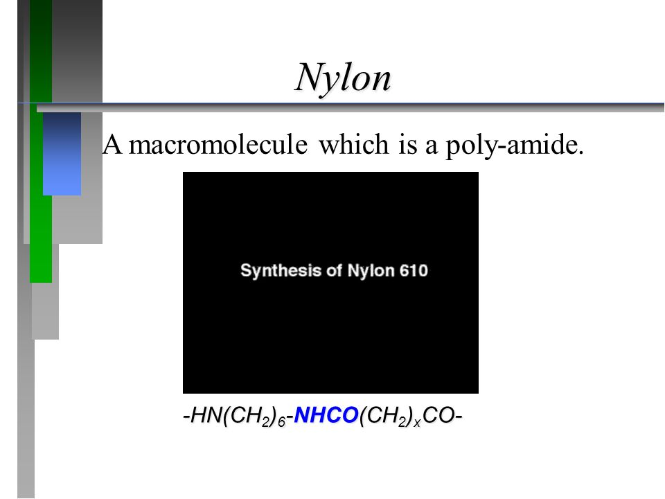 Nylon A macromolecule which is a poly-amide. -HN(CH2)6-NHCO(CH2)xCO-
