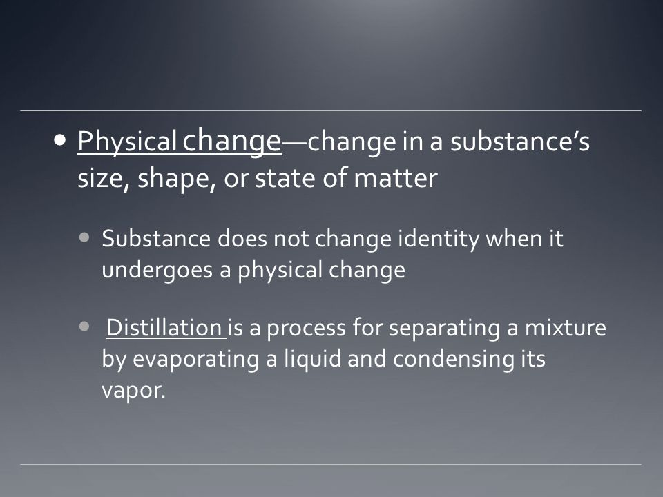 Physical change—change in a substance's size, shape, or state of matter