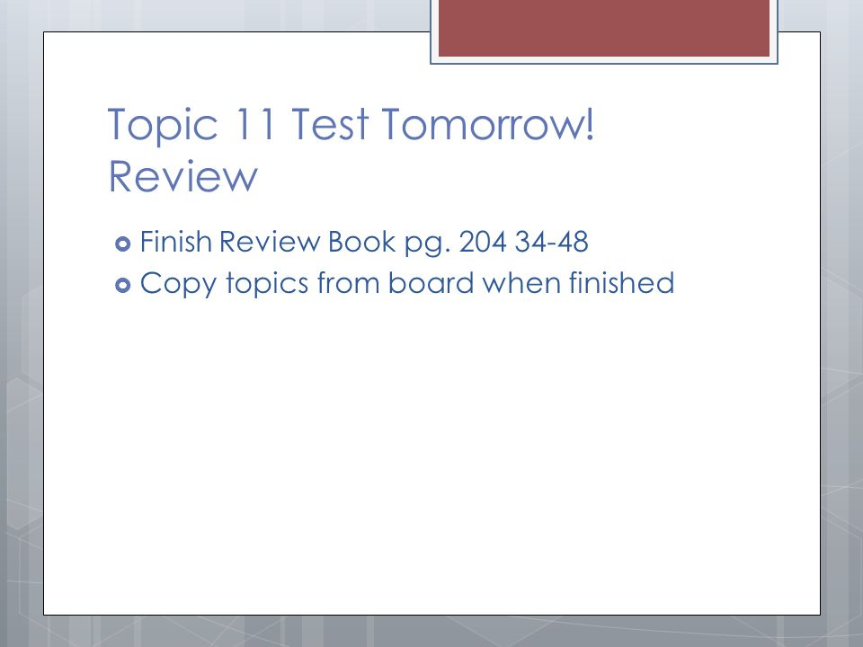 Topic 11 Test Tomorrow! Review