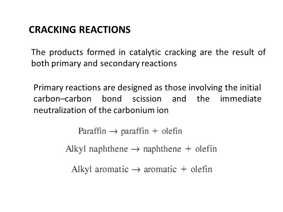 CRACKING REACTIONS The products formed in catalytic cracking are the result of both primary and secondary reactions.