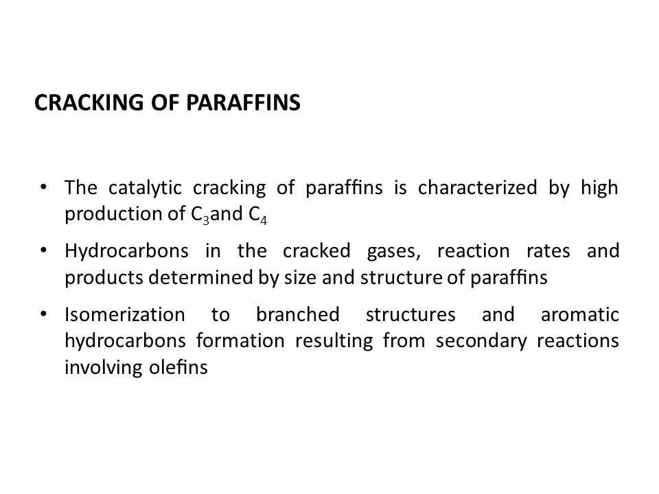 CRACKING OF PARAFFINS The catalytic cracking of paraffins is characterized by high production of C3and C4.