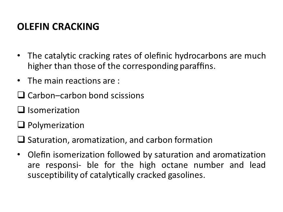 OLEFIN CRACKING The catalytic cracking rates of olefinic hydrocarbons are much higher than those of the corresponding paraffins.