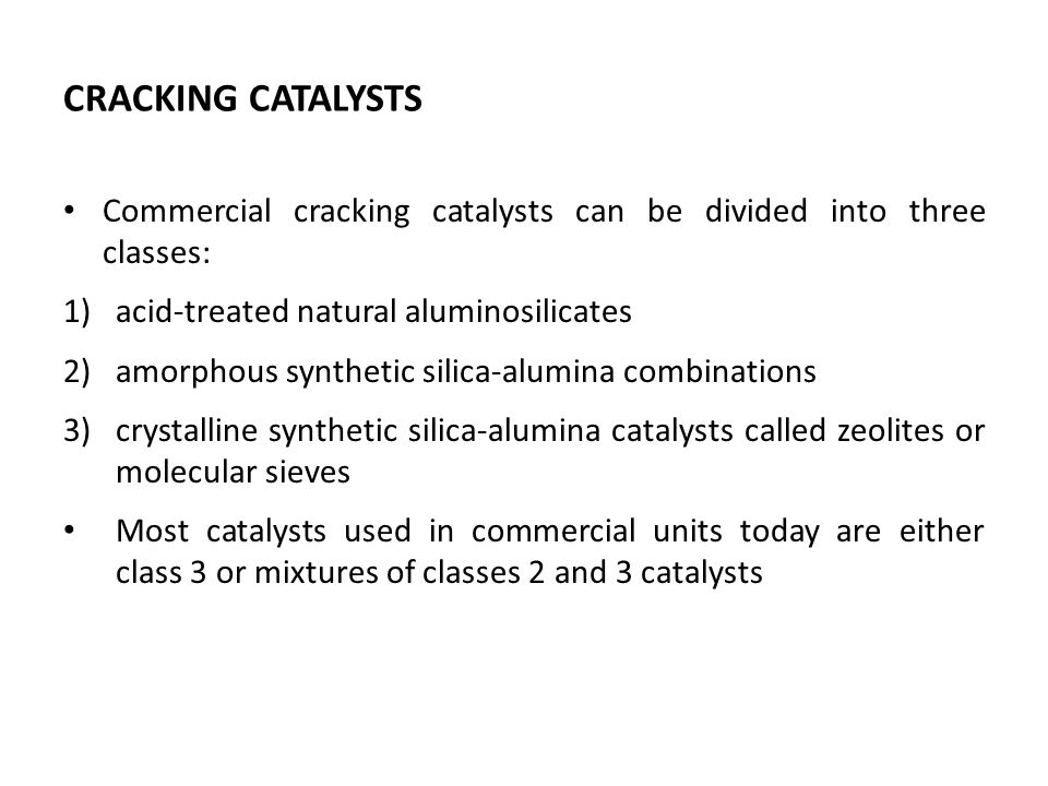 CRACKING CATALYSTS Commercial cracking catalysts can be divided into three classes: acid-treated natural aluminosilicates.