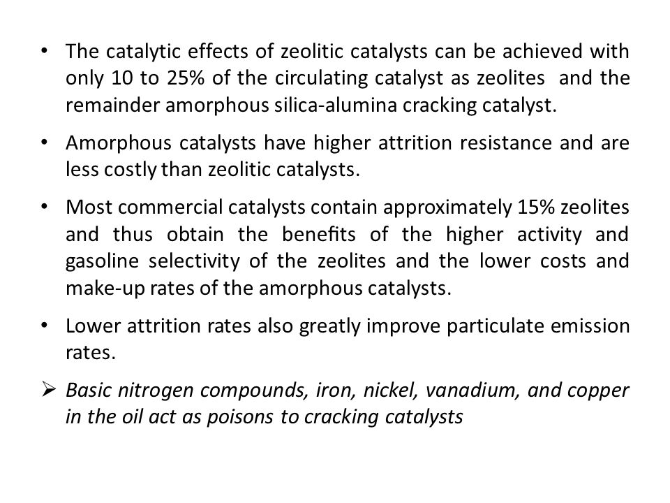 The catalytic effects of zeolitic catalysts can be achieved with only 10 to 25% of the circulating catalyst as zeolites and the remainder amorphous silica-alumina cracking catalyst.
