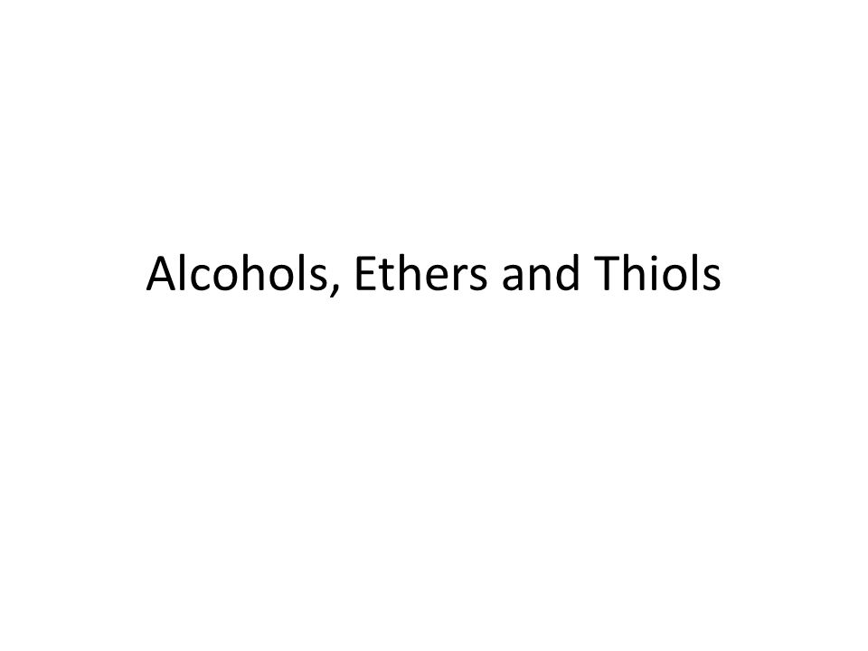 Alcohols, Ethers and Thiols