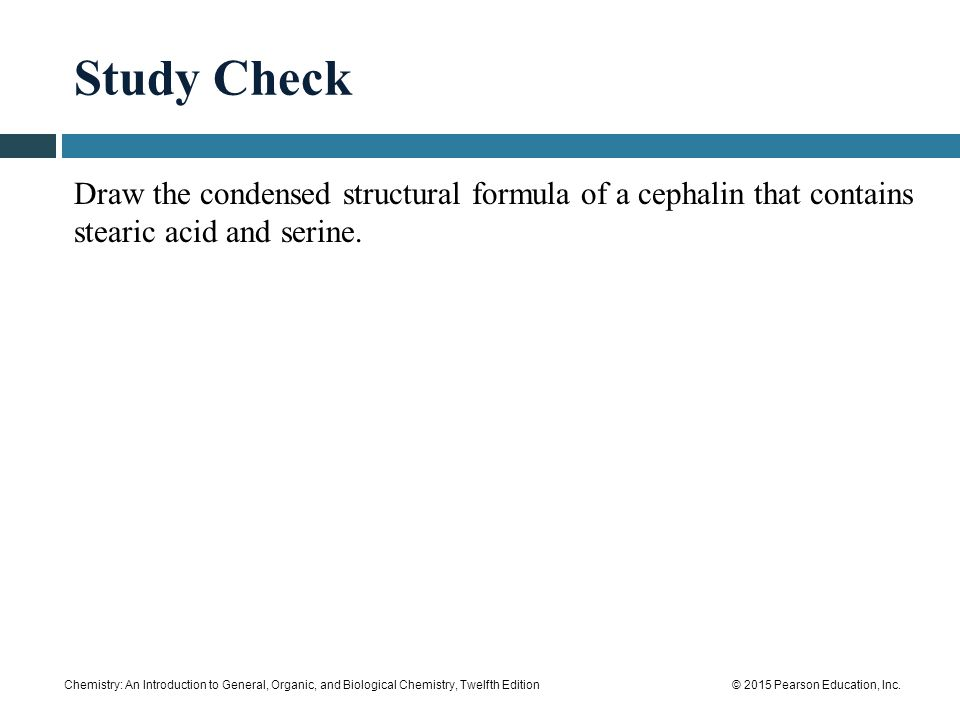 Study Check Draw the condensed structural formula of a cephalin that contains stearic acid and serine.