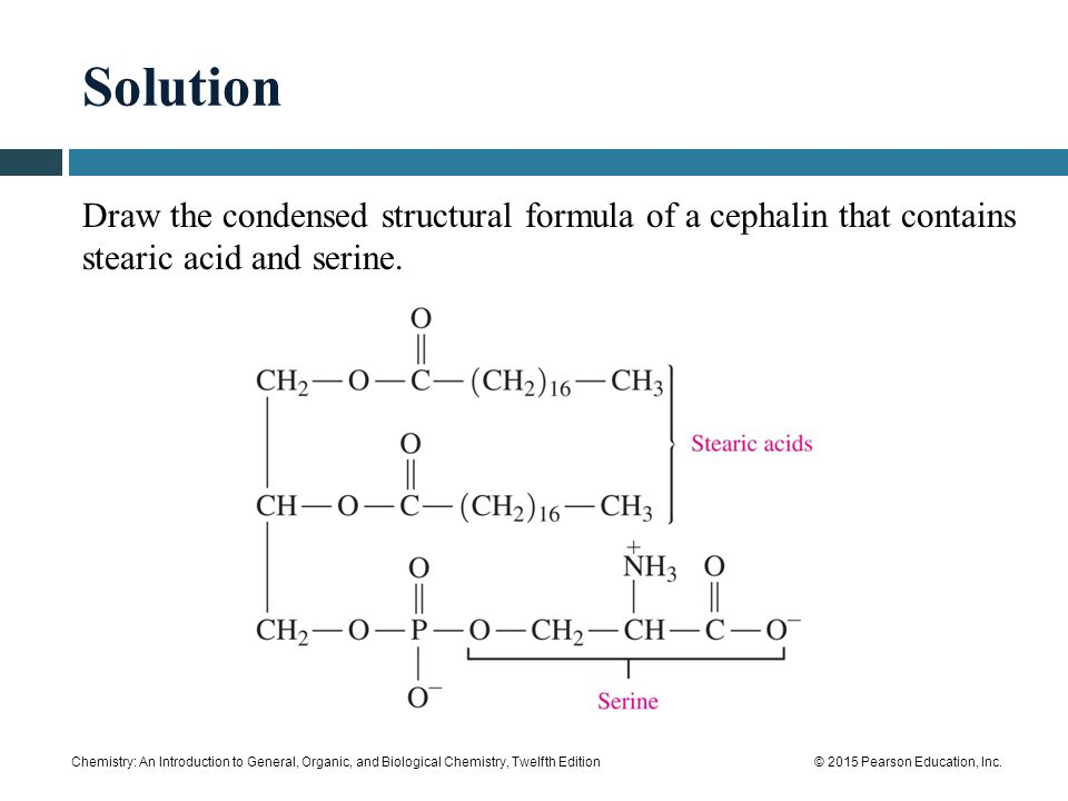 Solution Draw the condensed structural formula of a cephalin that contains stearic acid and serine.