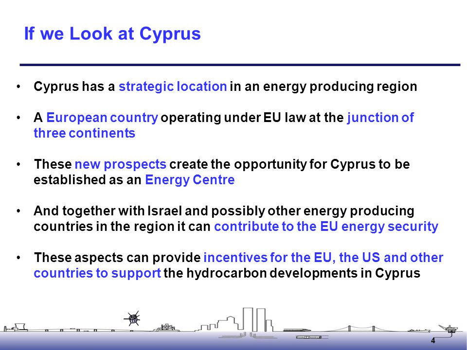 If we Look at Cyprus Cyprus has a strategic location in an energy producing region.