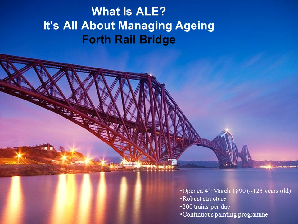 What Is ALE It's All About Managing Ageing Forth Rail Bridge