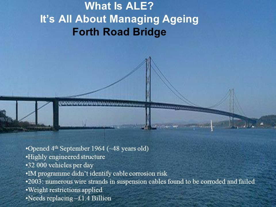 What Is ALE It's All About Managing Ageing Forth Road Bridge