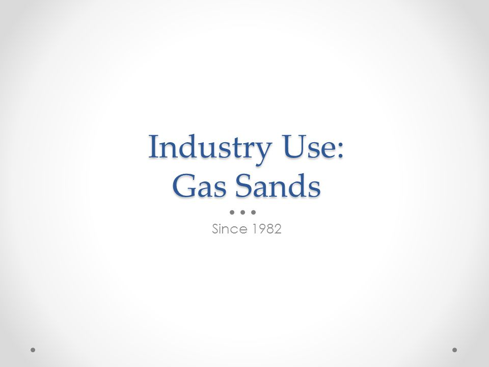 Industry Use: Gas Sands