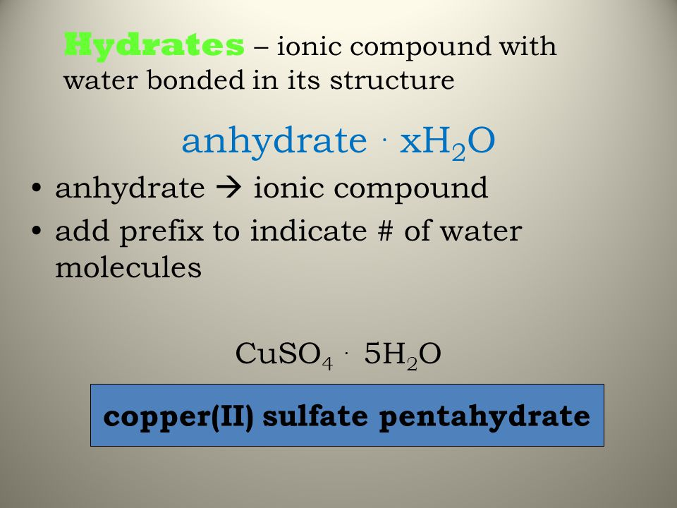 Hydrates – ionic compound with water bonded in its structure